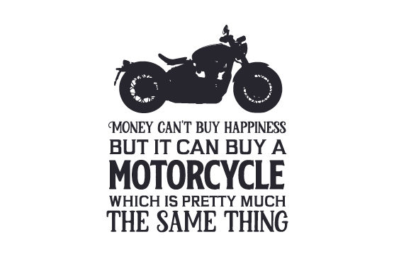 Money Can't Buy Happiness but It Can Buy a Motorcycle, Which is Pretty Much the Same Thing Hobbies Craft Cut File By Creative Fabrica Crafts