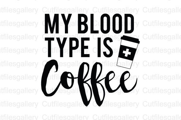 Download Free My Blood Type Is Coffee Coffee Quote Svg Graphic By for Cricut Explore, Silhouette and other cutting machines.