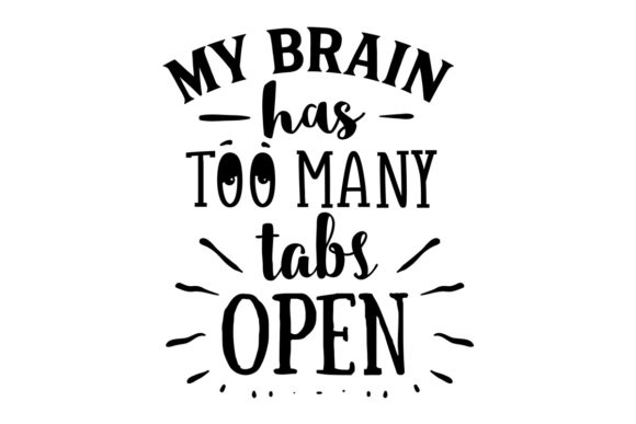 My Brain Has Too Many Tabs Open Craft Design By Creative Fabrica Crafts Image 1