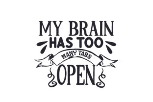 My Brain Has Too Many Tabs Open Craft Design By Creative Fabrica Crafts