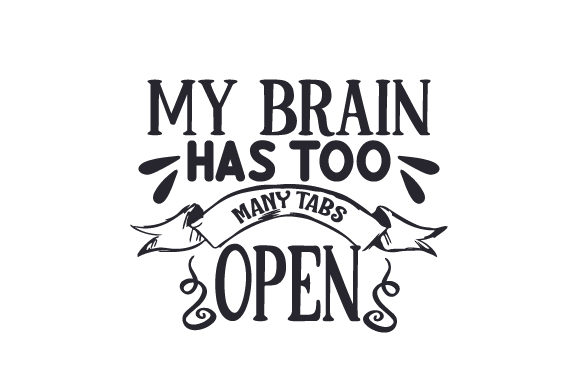 My Brain Has Too Many Tabs Open Plotterdesign von Creative Fabrica Crafts