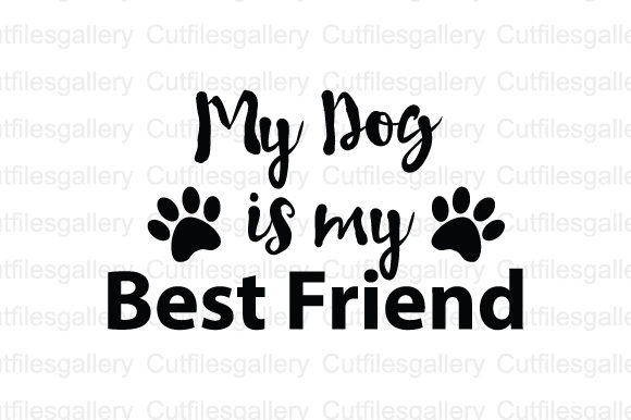 Download Free My Dog Is My Best Friend Svg Graphic By Cutfilesgallery for Cricut Explore, Silhouette and other cutting machines.
