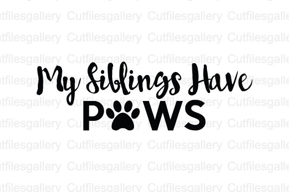 Download Free My Siblings Have Paws Svg Graphic By Cutfilesgallery Creative for Cricut Explore, Silhouette and other cutting machines.