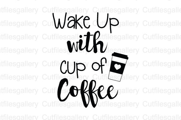 Download Free Need More Coffee Wake Up With Cup Of Coffee Svg Graphic By Cutfilesgallery Creative Fabrica for Cricut Explore, Silhouette and other cutting machines.