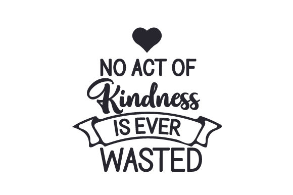 Download Free No Act Of Kindness Is Ever Wasted Svg Cut File By Creative for Cricut Explore, Silhouette and other cutting machines.
