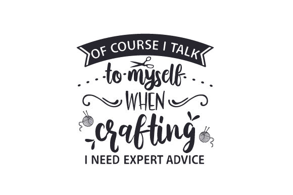 Download Free Of Course I Talk To Myself I Need Expert Advice Svg Cut File By Creative Fabrica Crafts Creative Fabrica for Cricut Explore, Silhouette and other cutting machines.