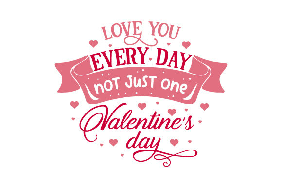 Download Free Ove You Every Day Not Just One Valentine S Day Svg Cut File By for Cricut Explore, Silhouette and other cutting machines.