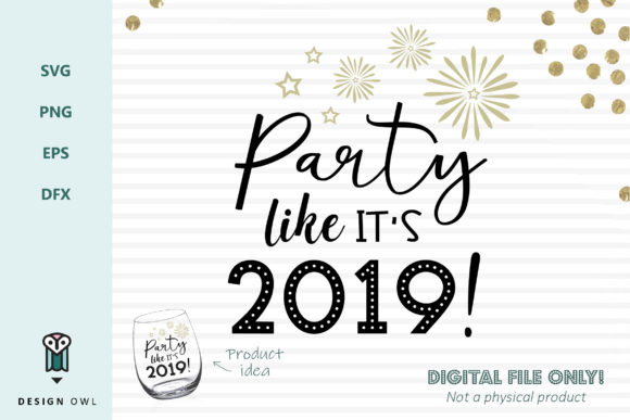 Download Free Party Like It S 2019 Svg File Graphic By Design Owl Creative for Cricut Explore, Silhouette and other cutting machines.