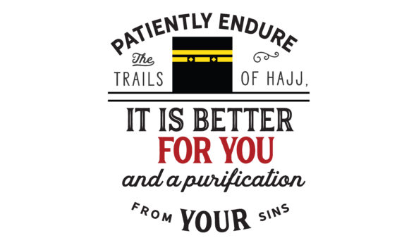 Download Free Patiently Endure The Trails Of Hajj Svg Graphic By Baraeiji for Cricut Explore, Silhouette and other cutting machines.