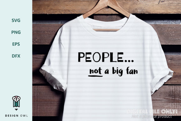 People... Not a Big Fan - SVG File Graphic Crafts By Design Owl