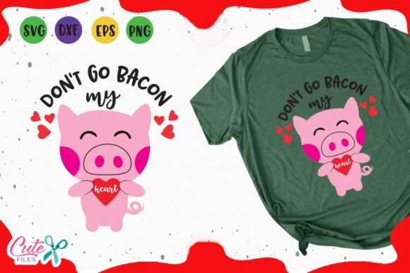 Pig Don T Go Bacon My Heart Svg Graphic By Cute Files Creative