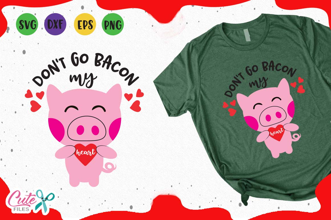 Download Free Pig Don T Go Bacon My Heart Svg Graphic By Cute Files Creative for Cricut Explore, Silhouette and other cutting machines.