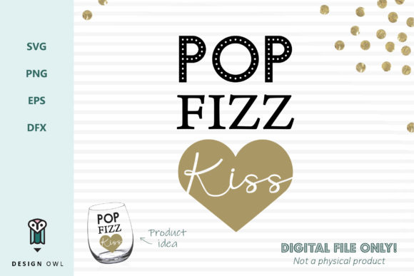 Pop Fizz Kiss - SVG File Graphic Crafts By Design Owl