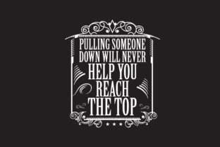 Download Free Pulling Someone Down Will Never Help You Reach The Top Graphic SVG Cut Files