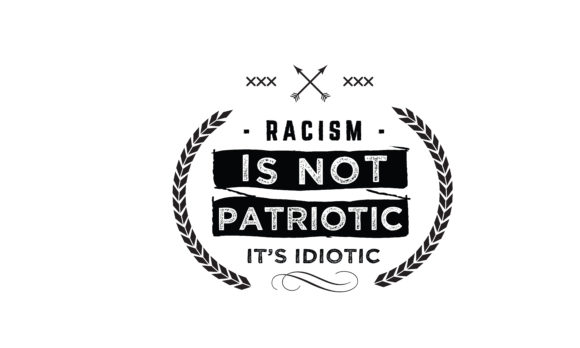 Print on Demand: Racism is Not Patriotic It's Idiotic Graphic Illustrations By baraeiji