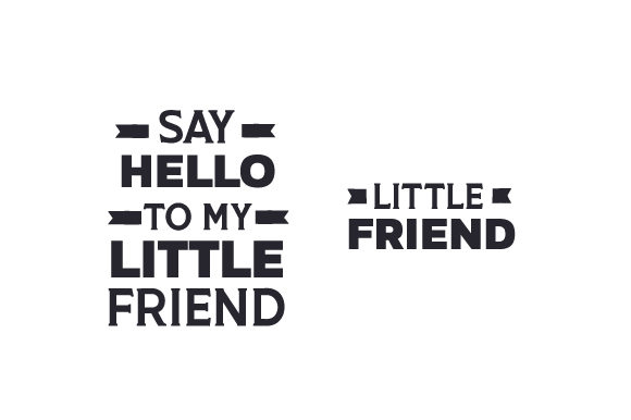 Say Hello To My Little Friend Little Friend Svg Cut File By Creative Fabrica Crafts Creative Fabrica