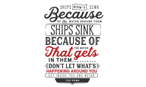 Print on Demand: Ships Don't Sink Because of the Water Around Them Svg Graphic Illustrations By baraeiji