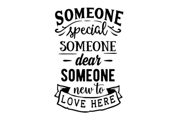 Someone Special Someone Dear Someone New to Love Here Craft Design By Creative Fabrica Crafts