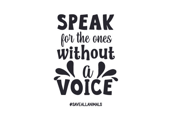Download Free Speak For The Ones Without A Voice Saveallanimals Svg Cut File SVG Cut Files