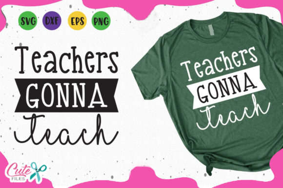 Download Free Teachers Gonna Teach Svg Graphic By Cute Files Creative Fabrica for Cricut Explore, Silhouette and other cutting machines.