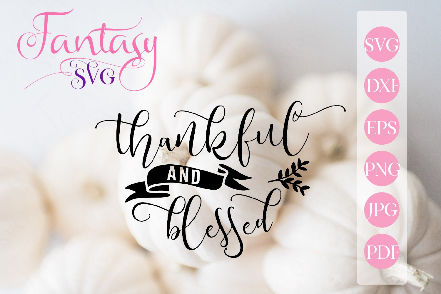 Download Free Thankful And Blessed Svg Graphic By Fantasy Svg Creative Fabrica SVG Cut Files