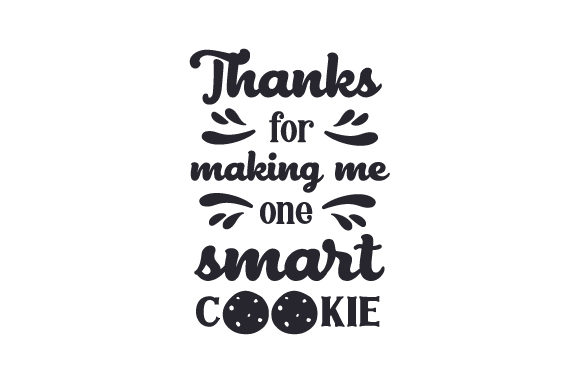 Thanks For Making Me One Smart Cookie Svg Cut File By Creative