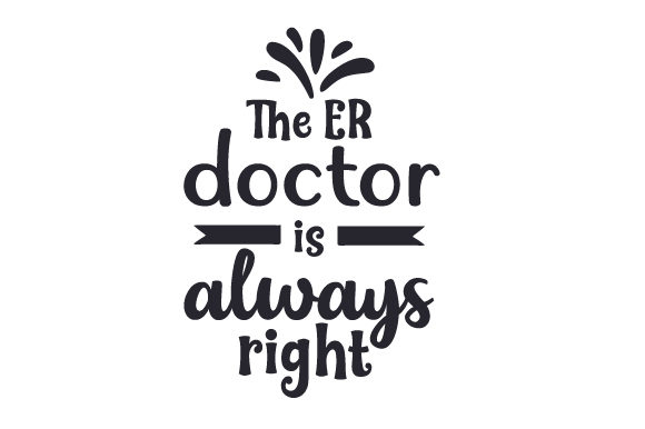 The ER Doctor is Always Right Medical Craft Cut File By Creative Fabrica Crafts - Image 1