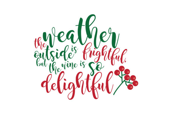 Download Free The Weather Outside Is Brightful But The Wine Is So Delightful Svg for Cricut Explore, Silhouette and other cutting machines.