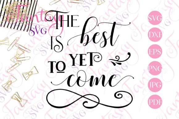 Download Free The Best Is Yet To Come Svg Graphic By Fantasy Svg Creative for Cricut Explore, Silhouette and other cutting machines.