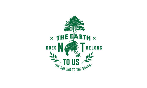 The Earth Does Not Belong to Us We Belong to the Earth Graphic Illustrations By baraeiji