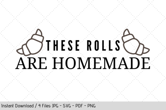 Download Free These Rolls Are Homemade Svg Graphic By Werk It Girl Supply Creative Fabrica for Cricut Explore, Silhouette and other cutting machines.