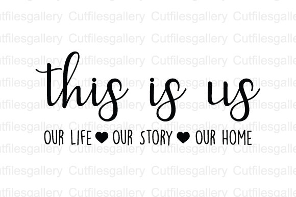 This Is Us Our Life Our Story Our Home Svg Graphic By