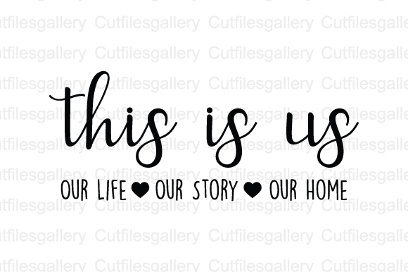 Download Free This Is Us Our Life Our Story Our Home Svg Graphic By SVG Cut Files