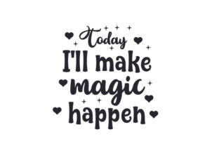 Today, I'll Make Magic Happen Craft Design By Creative Fabrica Crafts