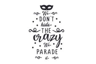 We Don't Hide the Crazy, We Parade It Mardi Gras Craft Cut File By Creative Fabrica Crafts