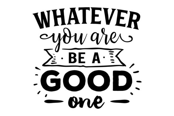 Download Free Whatever You Are Be A Good One Svg Cut File By Creative Fabrica for Cricut Explore, Silhouette and other cutting machines.