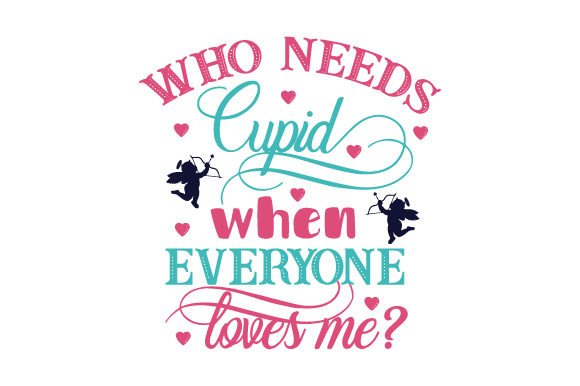 Who Needs Cupid when Everyone Loves Me San Valentín Archivo de Corte Craft Por Creative Fabrica Crafts