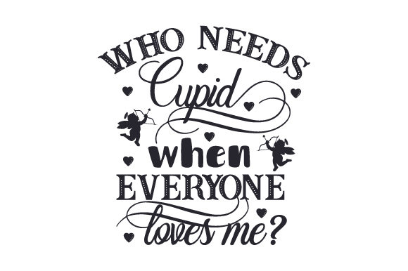 Who Needs Cupid when Everyone Loves Me Valentine's Day Craft Cut File By Creative Fabrica Crafts - Image 2