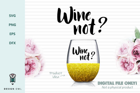 Wine Not? - SVG File Graphic By Design Owl