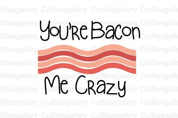 Download Free You Are Bacon Me Crazy Svg Graphic By Cutfilesgallery Creative for Cricut Explore, Silhouette and other cutting machines.