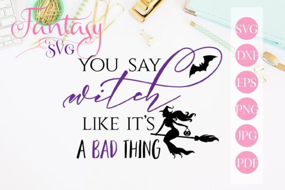 Print on Demand: You Say Witch Like Its a Bad Thing Svg Graphic Crafts By Fantasy SVG