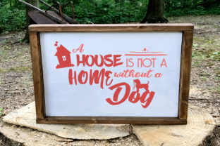 A House is Not a Home Without a Dog Svg Graphic By summersSVG