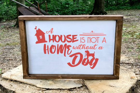 Print on Demand: A House is Not a Home Without a Dog Svg Graphic Crafts By summersSVG
