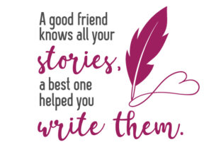 A Good Friend Knows All Your Stories, a Best One Helped You Write Them Craft Design By Creative Fabrica Crafts
