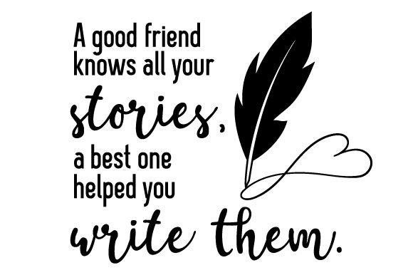 A Good Friend Knows All Your Stories, a Best One Helped You Write Them Friendship Craft Cut File By Creative Fabrica Crafts - Image 2