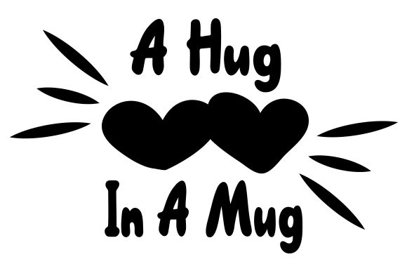 Download Free A Hug In A Mug Svg Plotterdatei Von Creative Fabrica Crafts for Cricut Explore, Silhouette and other cutting machines.