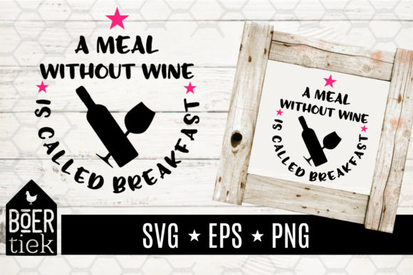 A Meal Without Wine is Called Breakfast Graphic Crafts By Boertiek