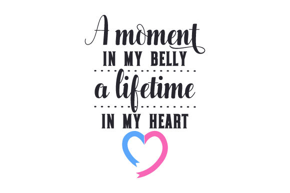 Download Free A Moment In My Belly A Lifetime In My Heart Svg Cut File By for Cricut Explore, Silhouette and other cutting machines.