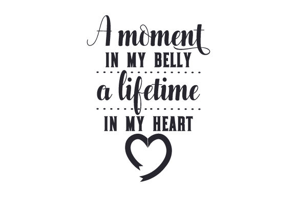 Download Free A Moment In My Belly A Lifetime In My Heart Svg Cut File By SVG Cut Files