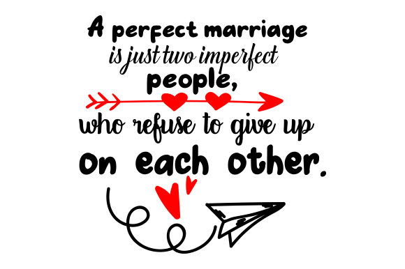 A Perfect Marriage is Just Two Imperfect People, Who Refuse to Give Up on Each Other Anniversary Craft Cut File By Creative Fabrica Crafts